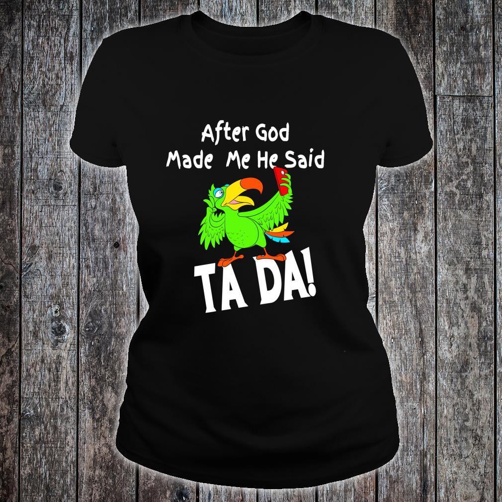 After God Made Me He Said Ta Da Toucan Shirt ladies tee