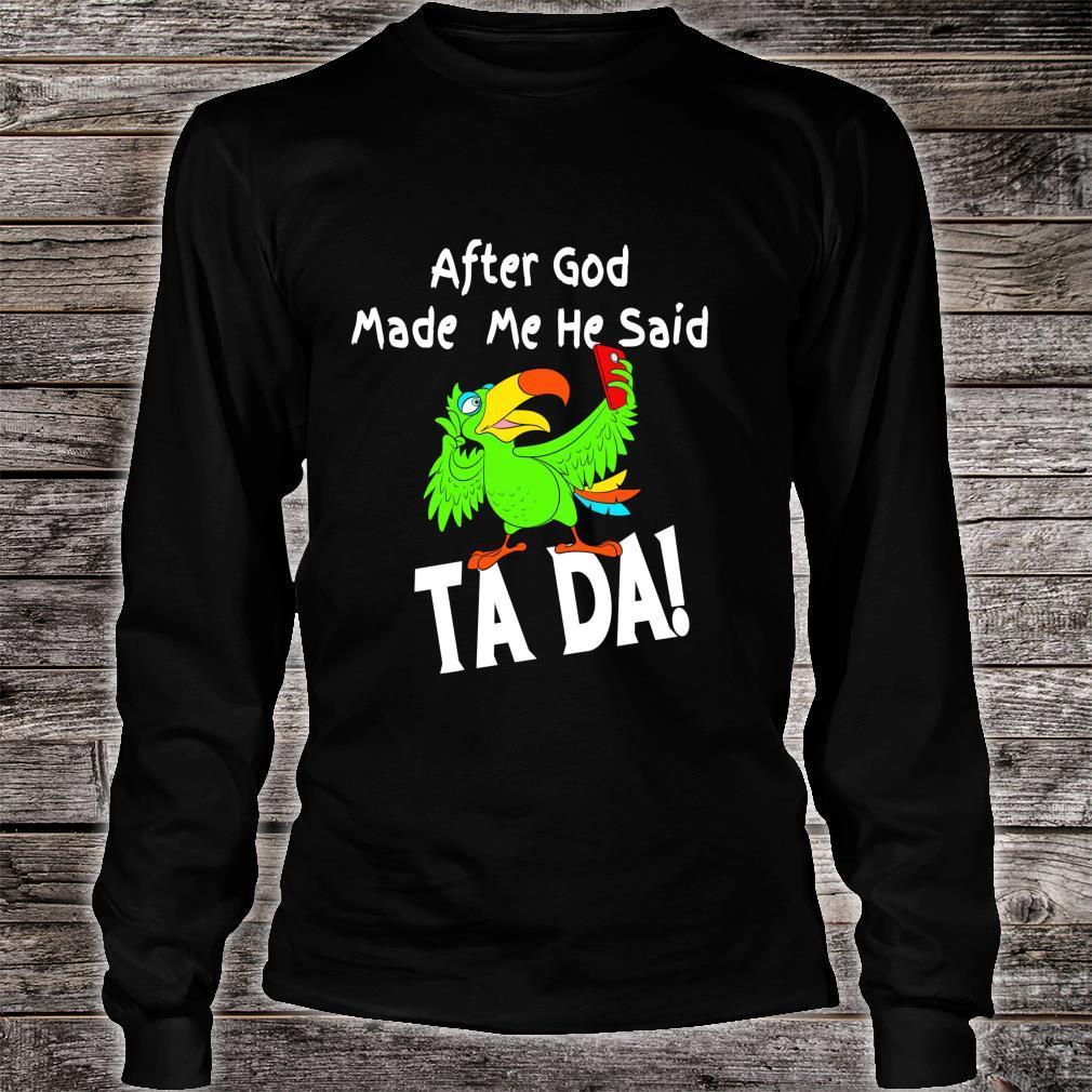 After God Made Me He Said Ta Da Toucan Shirt long sleeved