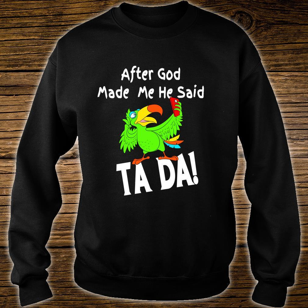 After God Made Me He Said Ta Da Toucan Shirt sweater