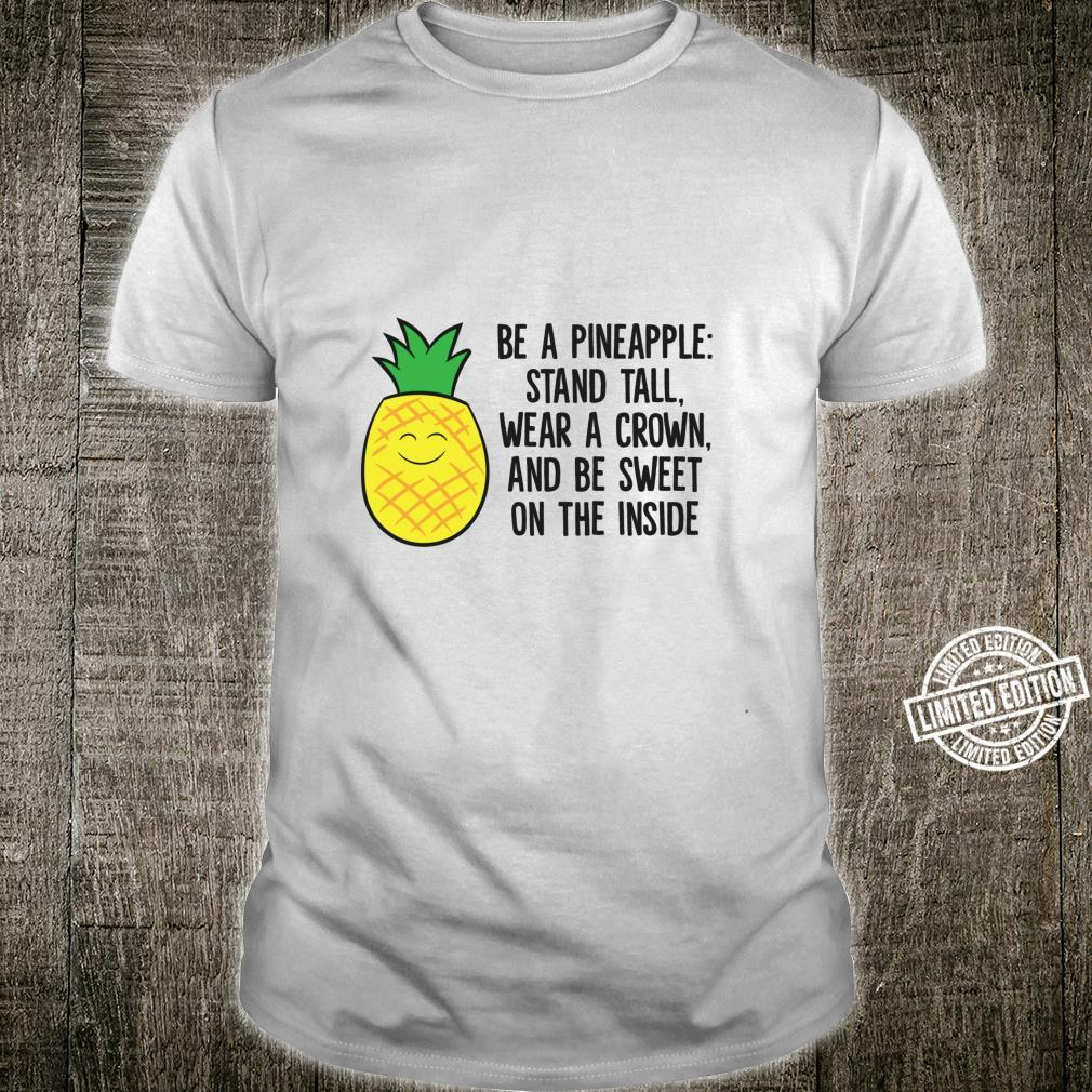 Be a Pineapple Stand, Tall Wear a Crown and Be Sweet Shirt
