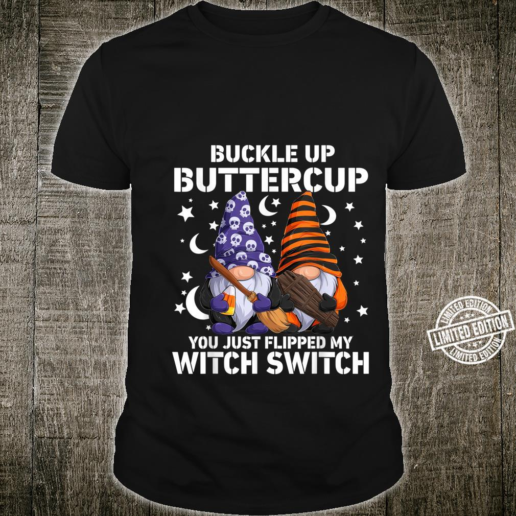 Buckle Up Buttercup You Just Flipped My Witch Switch Gnome Shirt
