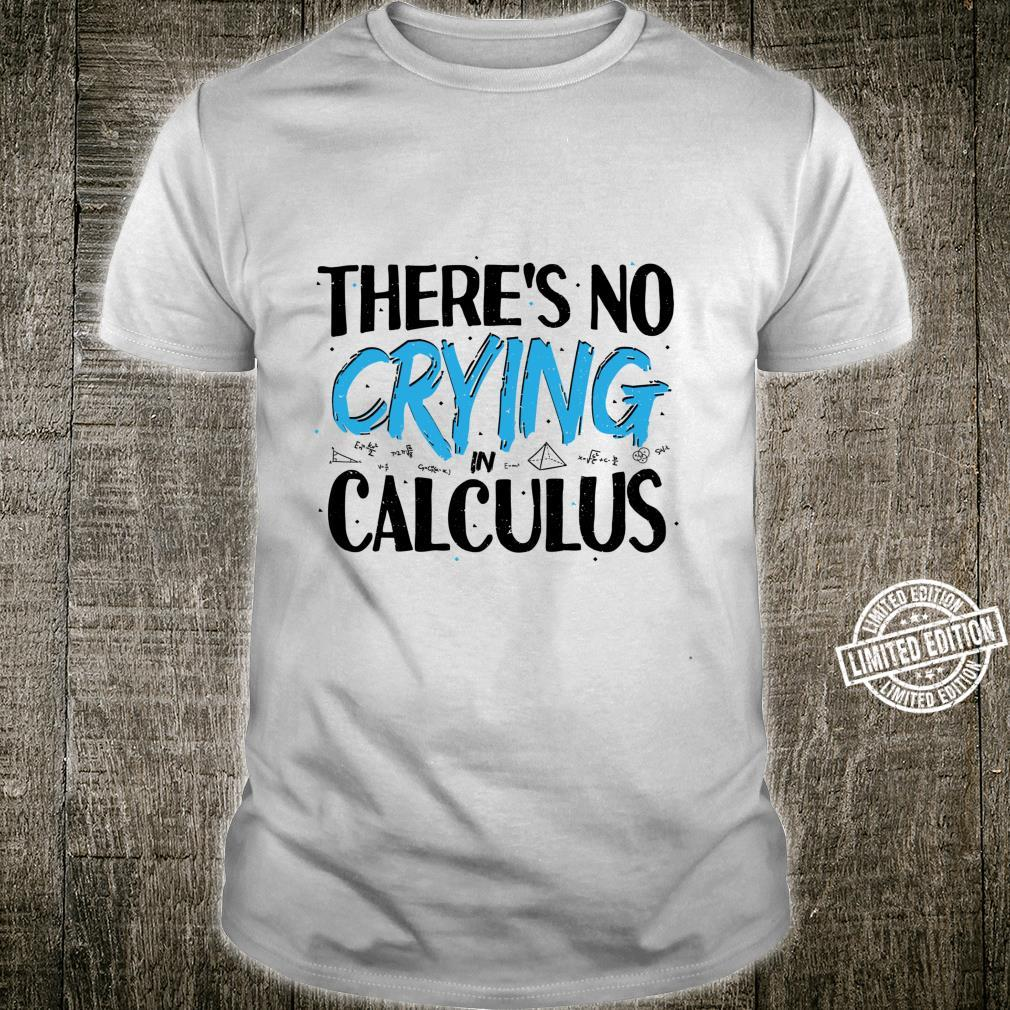 Cry There's No Crying In Calculus Math Shirt