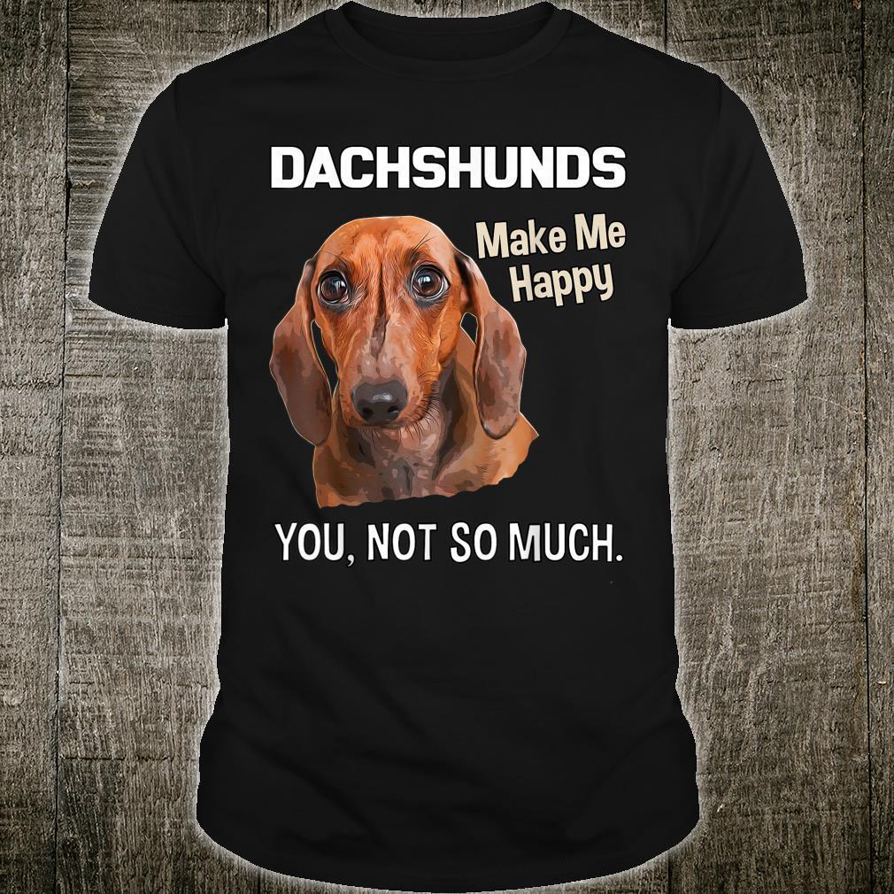 Dachshunds Make Me Happy. You, Not So Much Dackel Shirt
