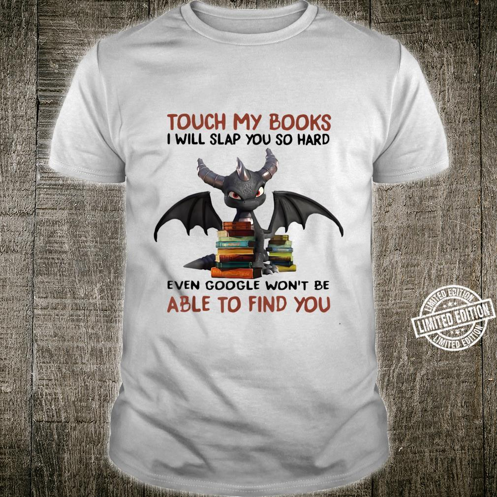 Dragons Touchs My Books Googles Won't Be Ables To Find You Shirt