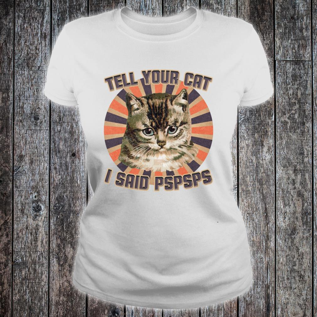 Funny Vintage Tell Your Cat PSPSPS Humor Pun Hello Greetings Shirt ladies tee