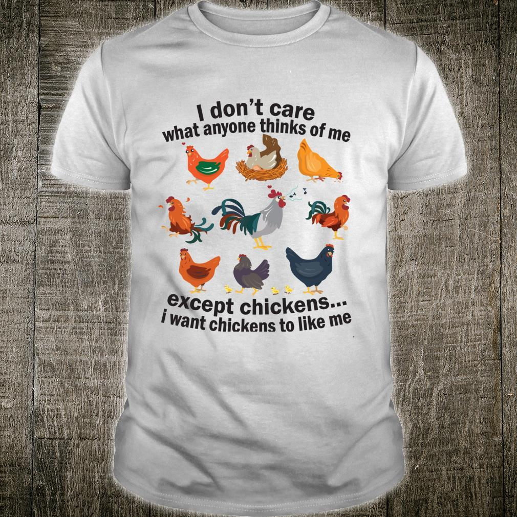 I Don't Care What Anyone Thinks Of Me Except Chicken Shirt