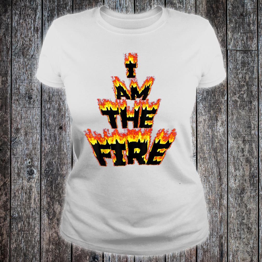 I am the Fire Shirt ladies tee