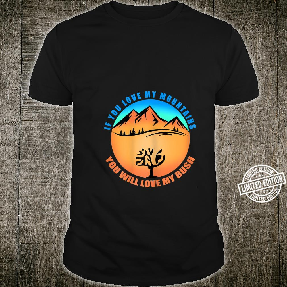 If You Love My Mountains You Will Love My Bush Suggestive Shirt