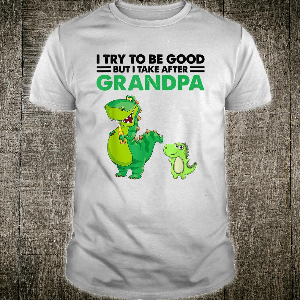 Kids I Try To Be Good But I Take After My Grandpa Dinosaur Shirt