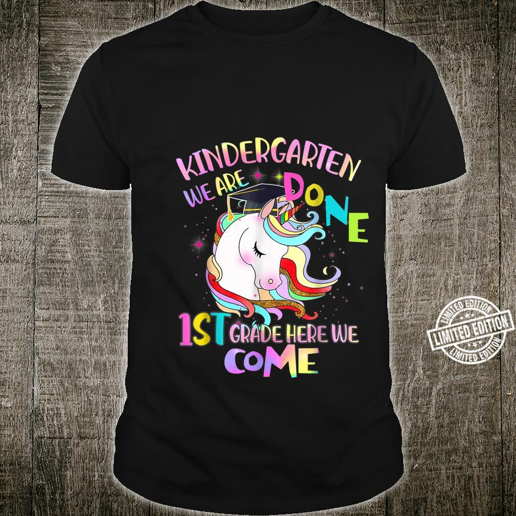 Kindergarten We Are Done 1st Grade Here We Come Unicorn Shirt
