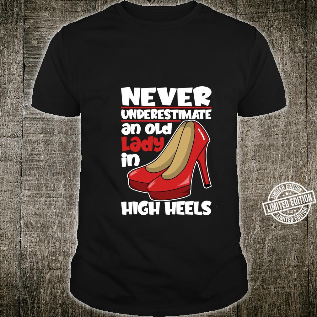 Never Underestimate An Old Lady In High Heels Shirt