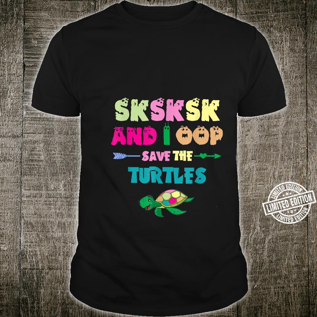 SKSKSK And I Oop Save The Turtles – Lustiges, trendiges Geschenk für Mädchen Shirt