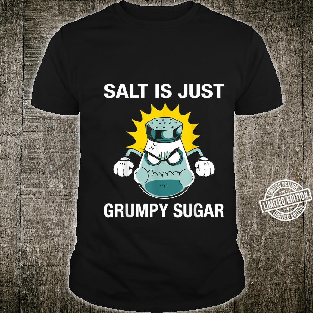 Salt Is Just Grumpy Sugar Quote Humor Joke Jokeing Shirt