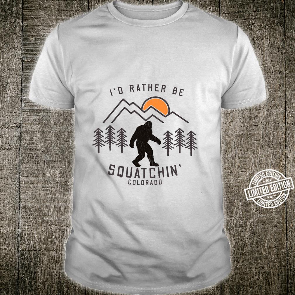 Sasquatch Quote I'd Rather Be Squatchin Colorado Big Foot Shirt