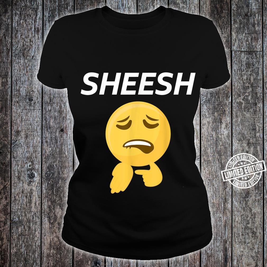 Sheesh Design Sheeesh Sheeeesh Merch Shirt ladies tee