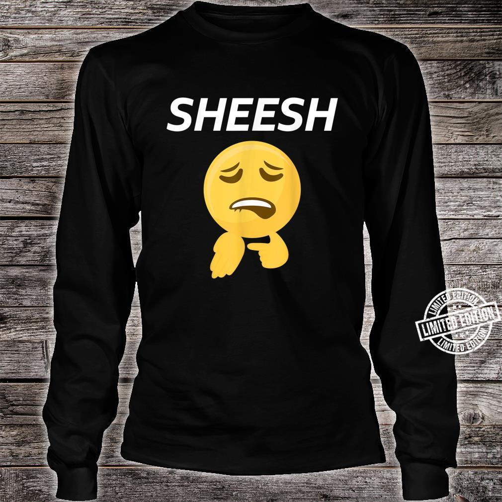 Sheesh Design Sheeesh Sheeeesh Merch Shirt long sleeved