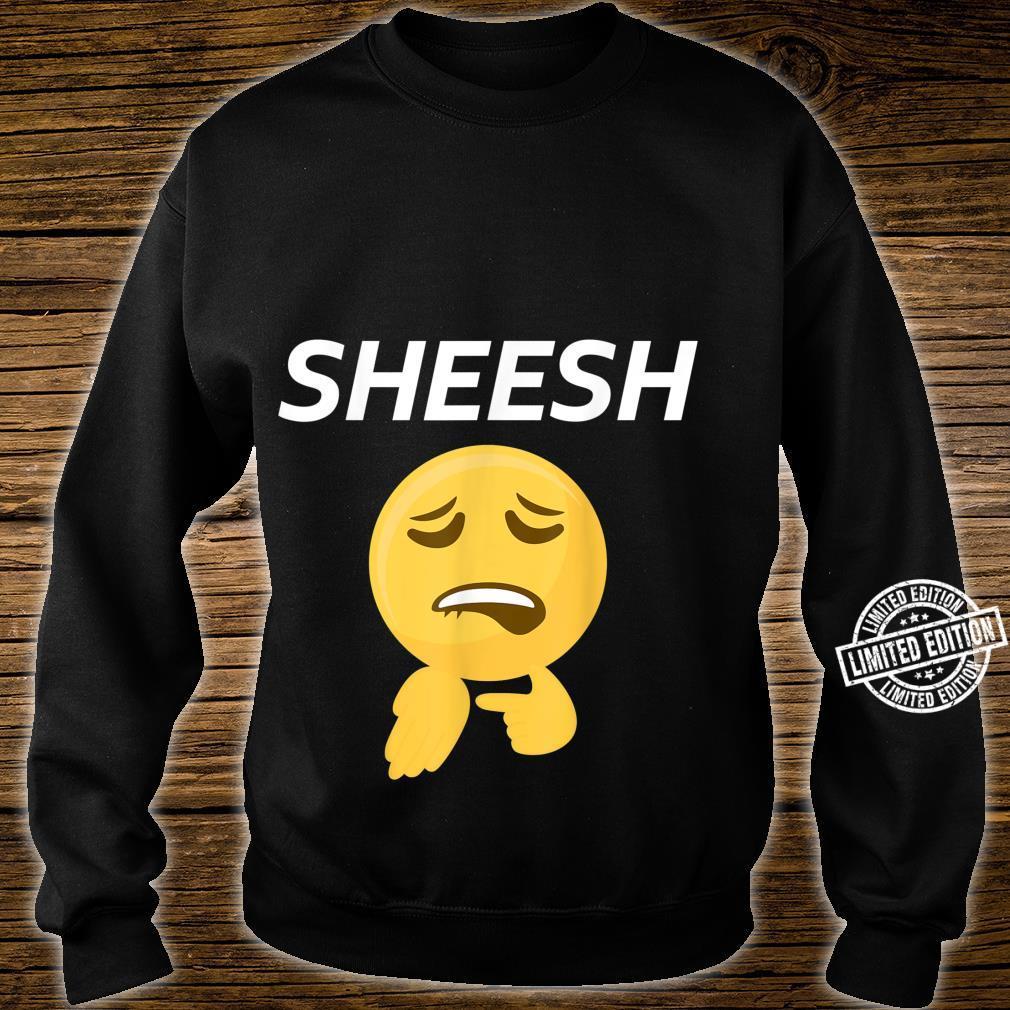 Sheesh Design Sheeesh Sheeeesh Merch Shirt sweater