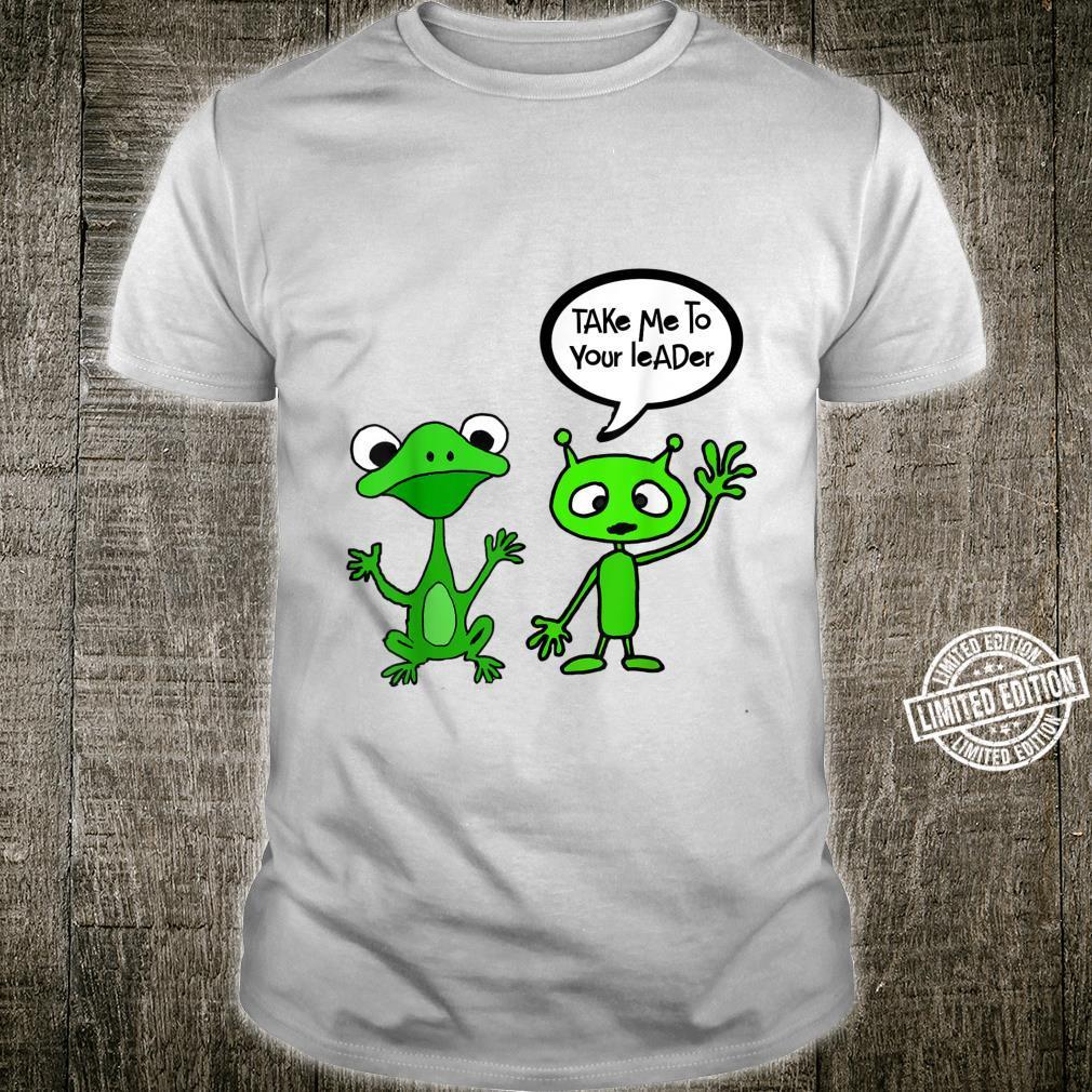 Smilemoretees Martian Alien and Frog Take me to Leader Shirt