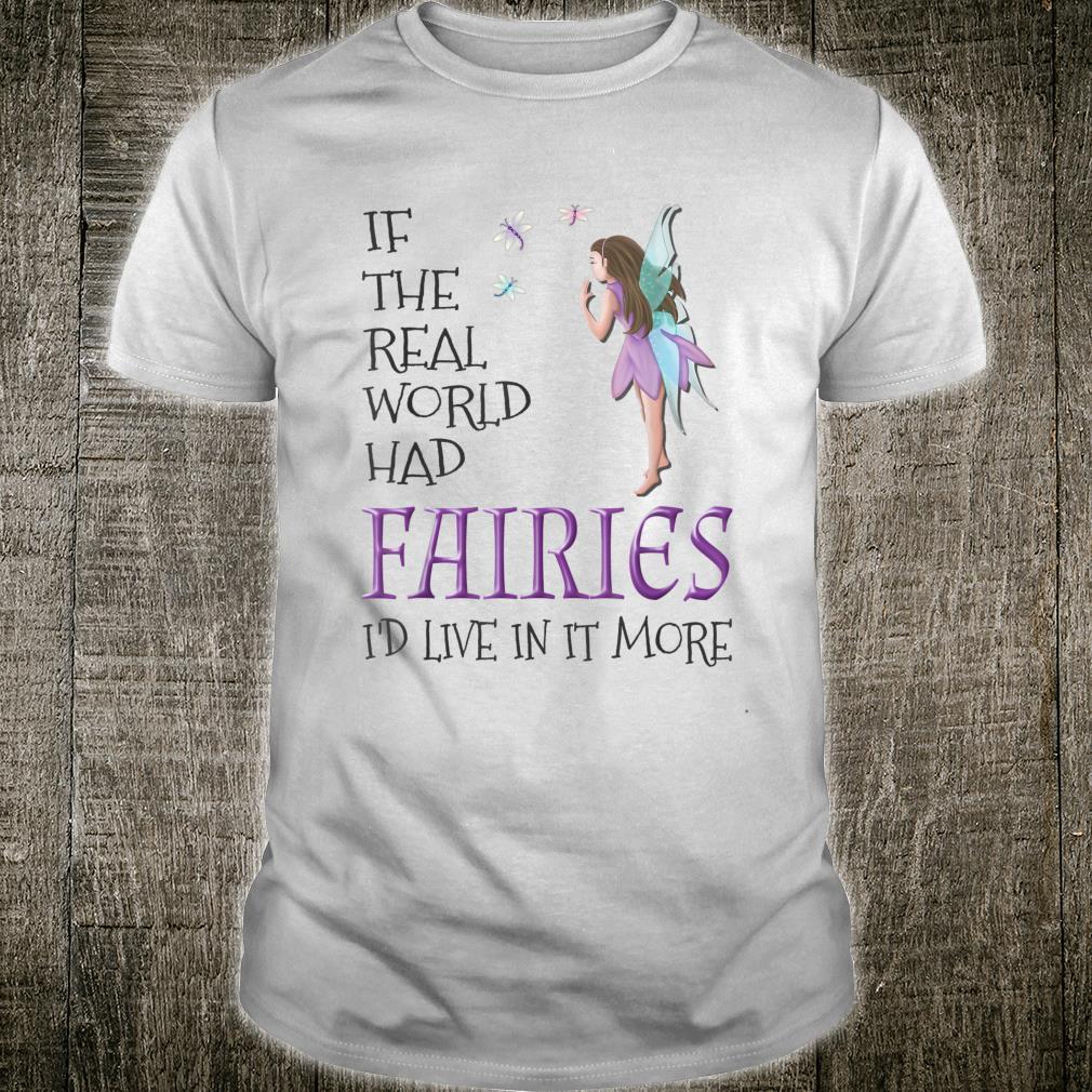 Stormseye Design If the Real World Had Fairies Shirt