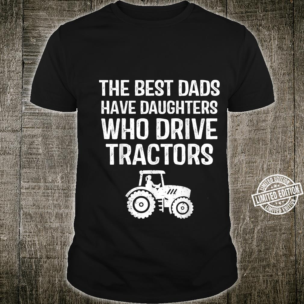 Tractor The Best Dads Have Daughters Who Drive Shirt
