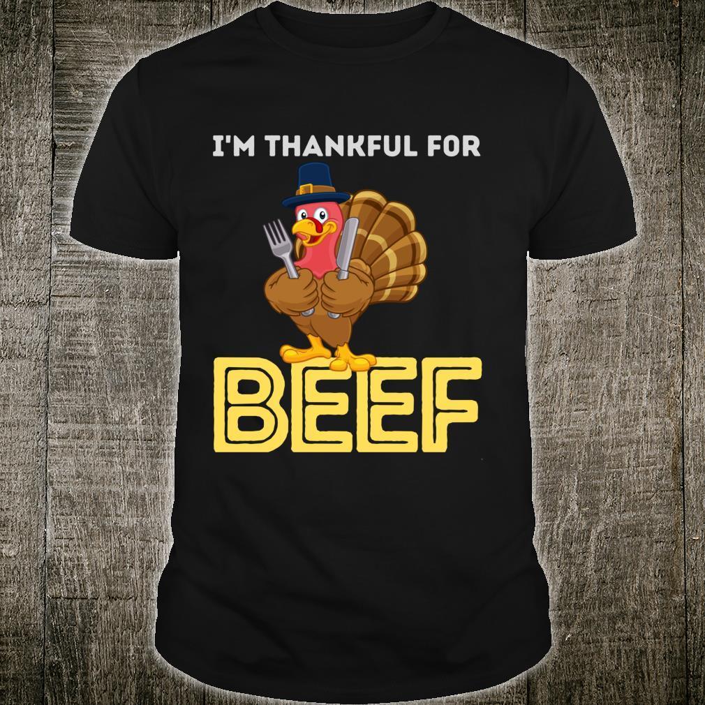 Turkey Thanksgiving Dinner I'm Thankful For Beef Shirt
