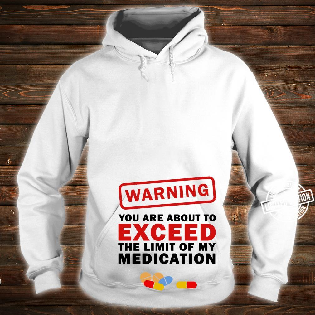 Warning You Are About To Exceed The Limit Of My Medication Shirt hoodie