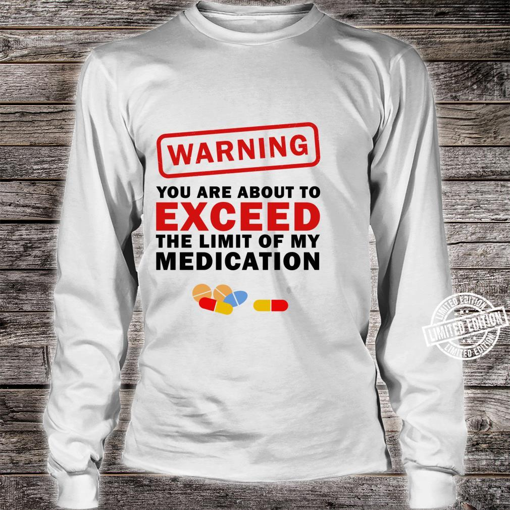 Warning You Are About To Exceed The Limit Of My Medication Shirt long sleeved