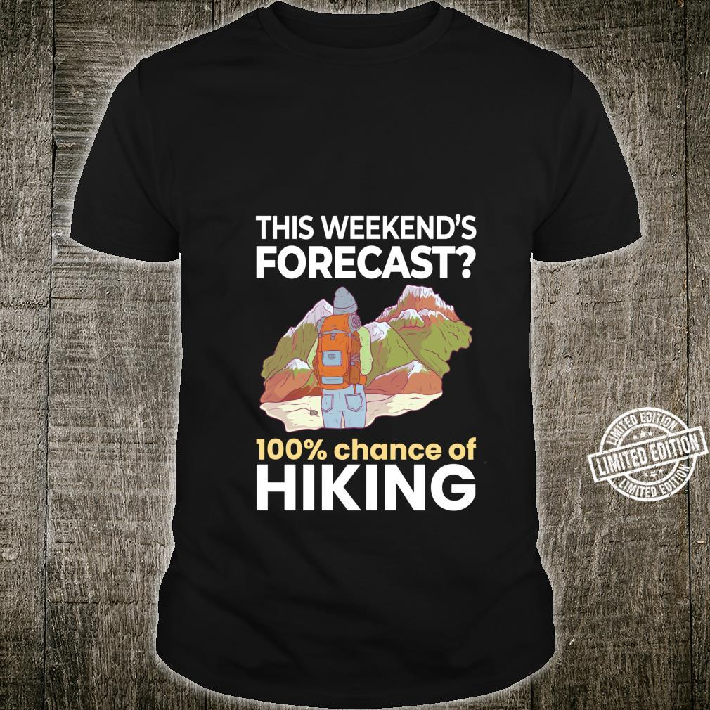 Weekend Forecast 100% Chance of Hiking Hiker Outdoors Shirt
