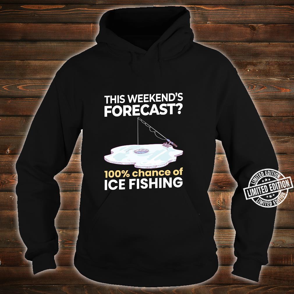Weekend Forecast 100% Chance of Ice Fishing Fisherman Shirt hoodie