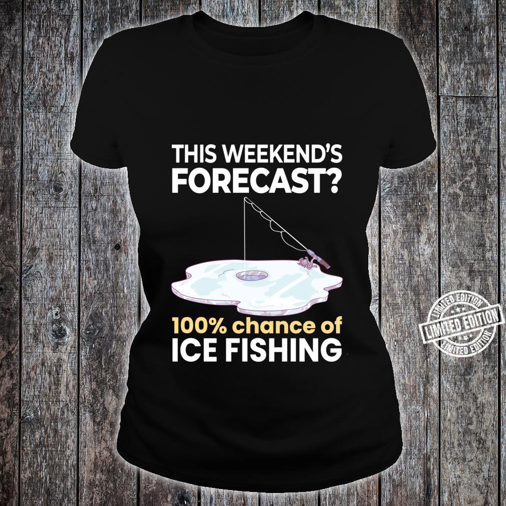 Weekend Forecast 100% Chance of Ice Fishing Fisherman Shirt ladies tee