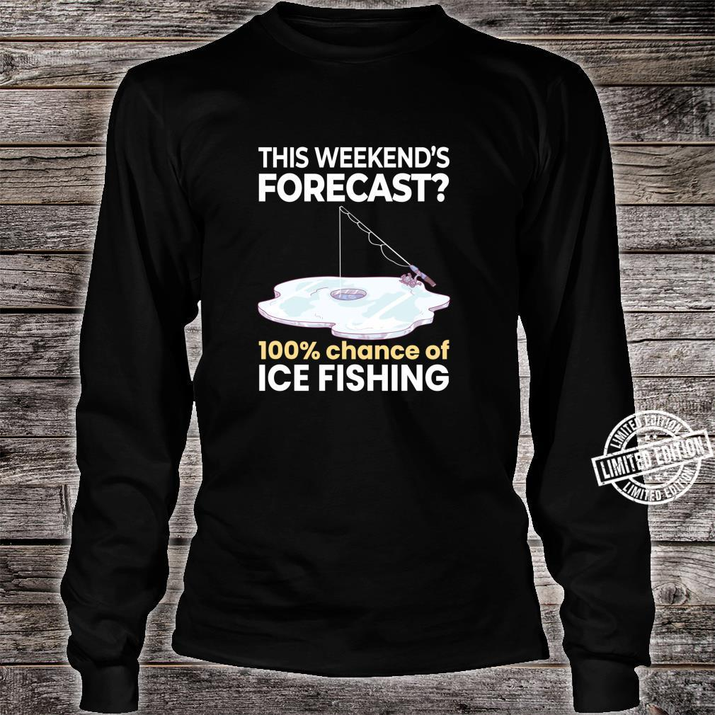 Weekend Forecast 100% Chance of Ice Fishing Fisherman Shirt long sleeved