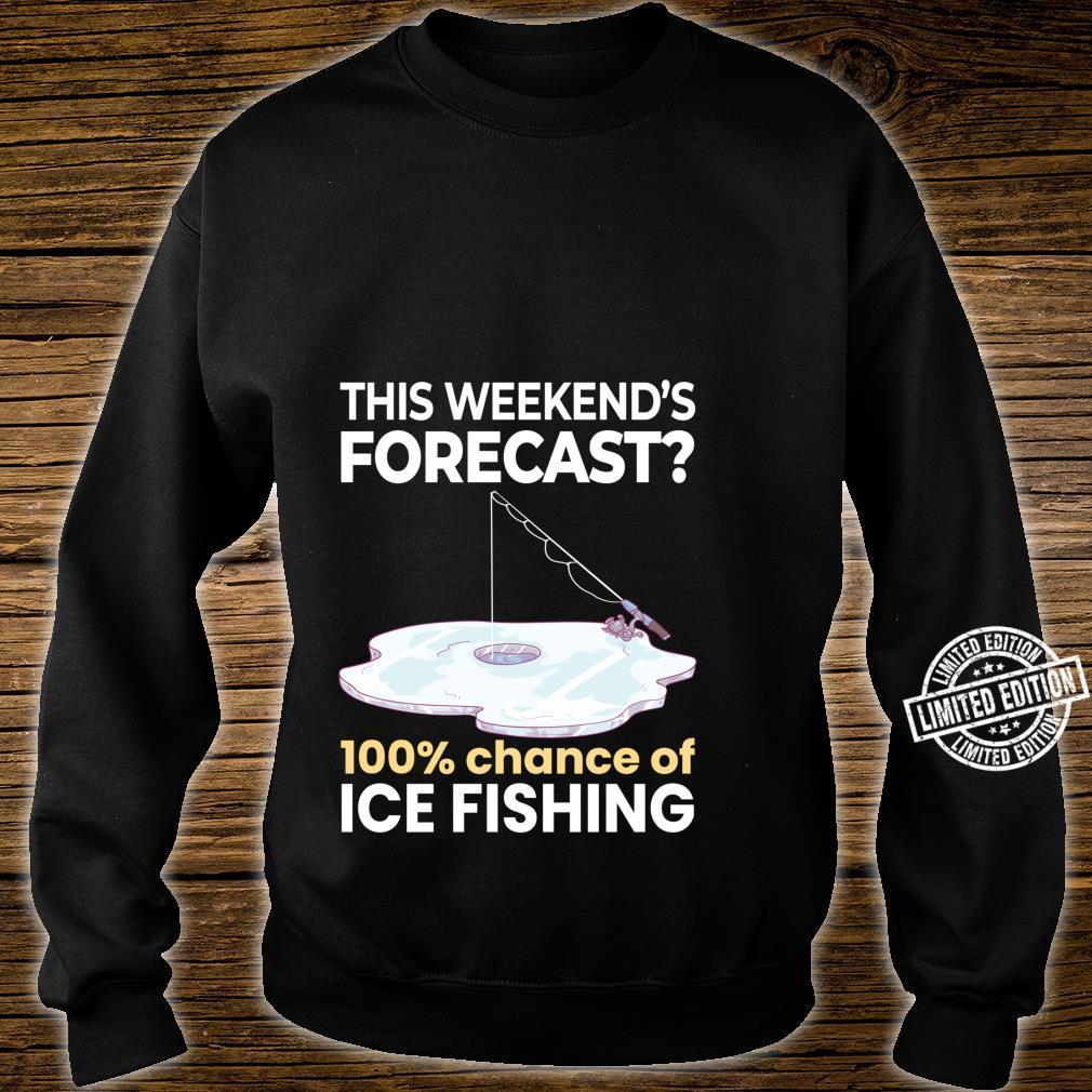 Weekend Forecast 100% Chance of Ice Fishing Fisherman Shirt sweater
