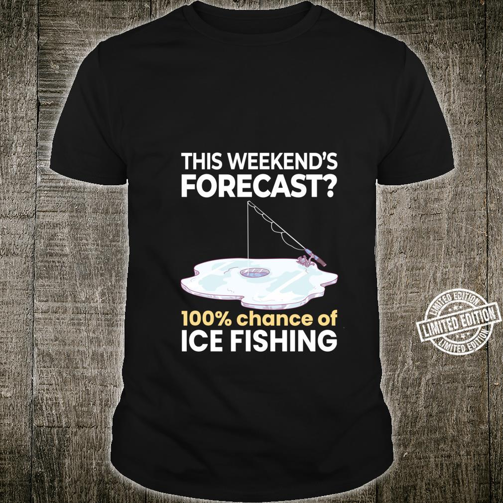 Weekend Forecast 100% Chance of Ice Fishing Fisherman Shirt