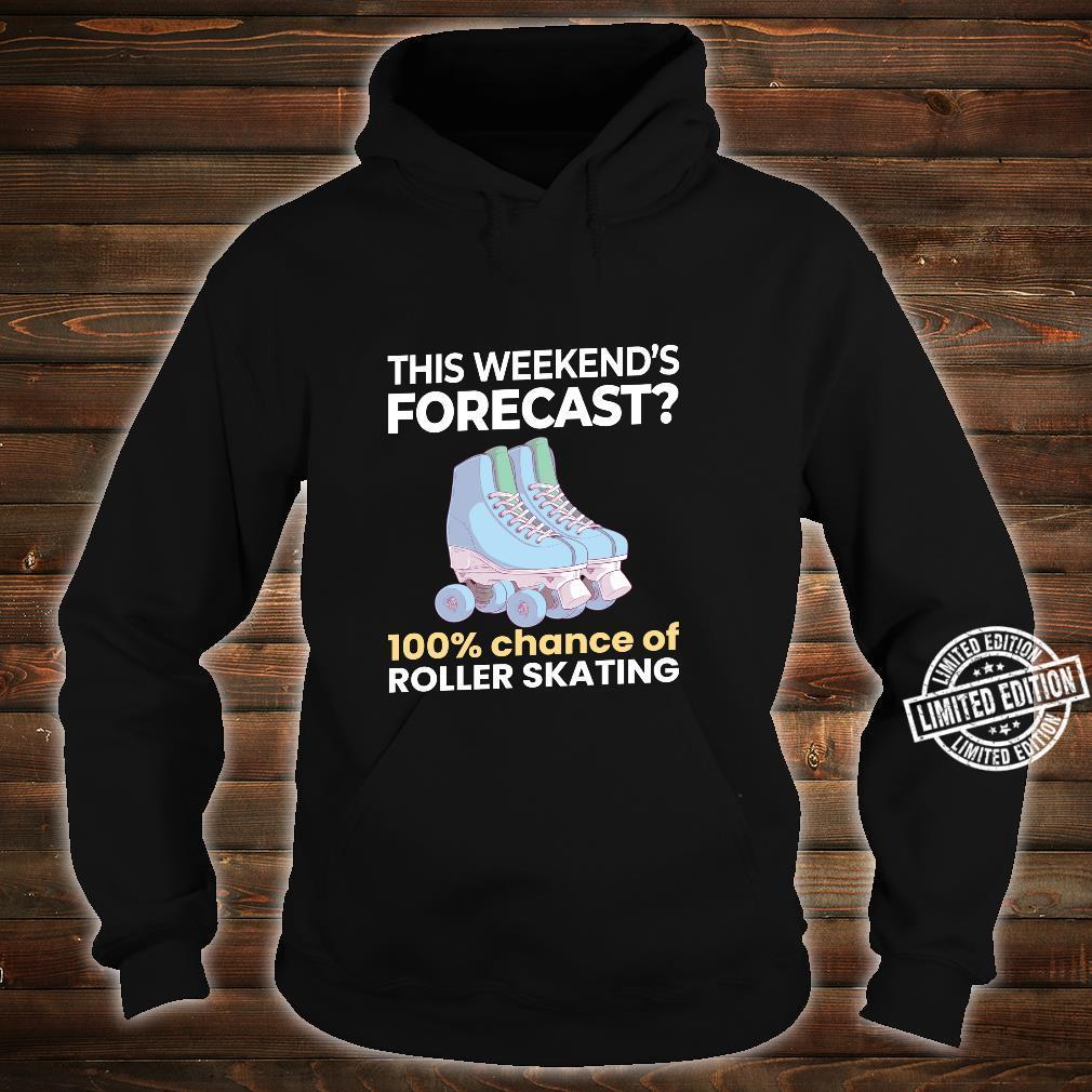 Weekend Forecast 100% Chance of Roller Skating Skater Shirt hoodie