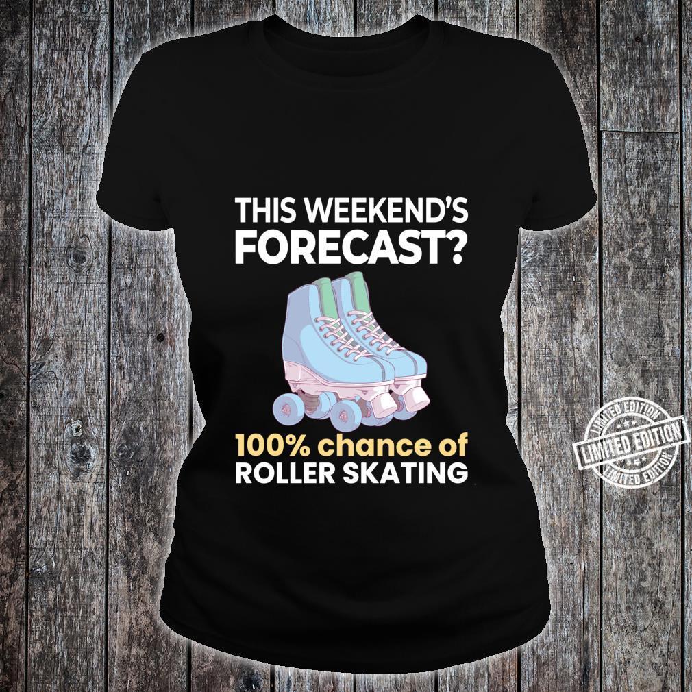 Weekend Forecast 100% Chance of Roller Skating Skater Shirt ladies tee