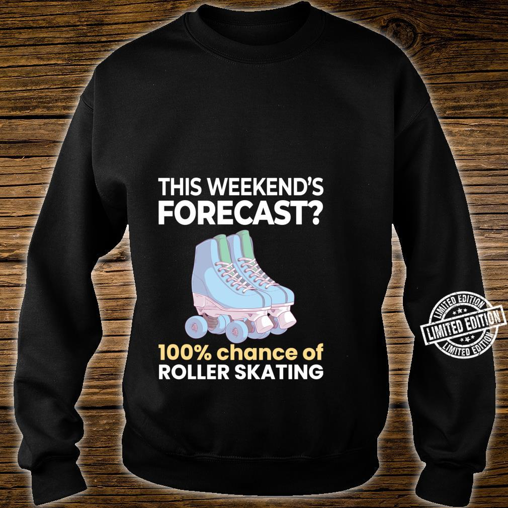 Weekend Forecast 100% Chance of Roller Skating Skater Shirt sweater