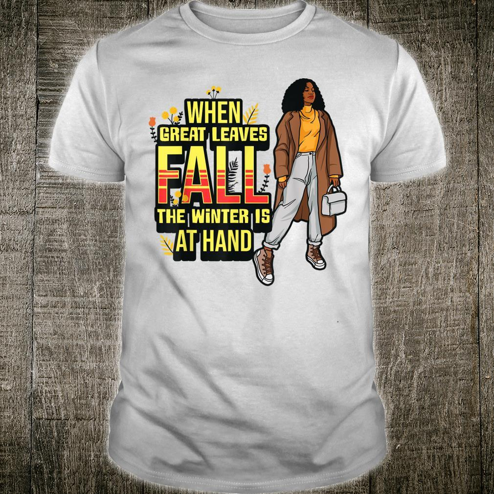 When Great Leaves Fall The Winter Is At Hand Melanin Shirt