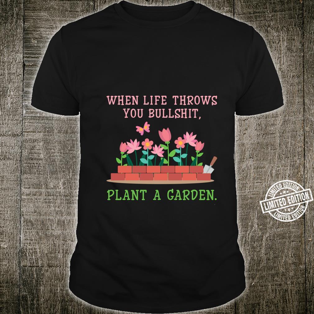 When Life Throws You Bullshit Plant A Garden Gardening Shirt