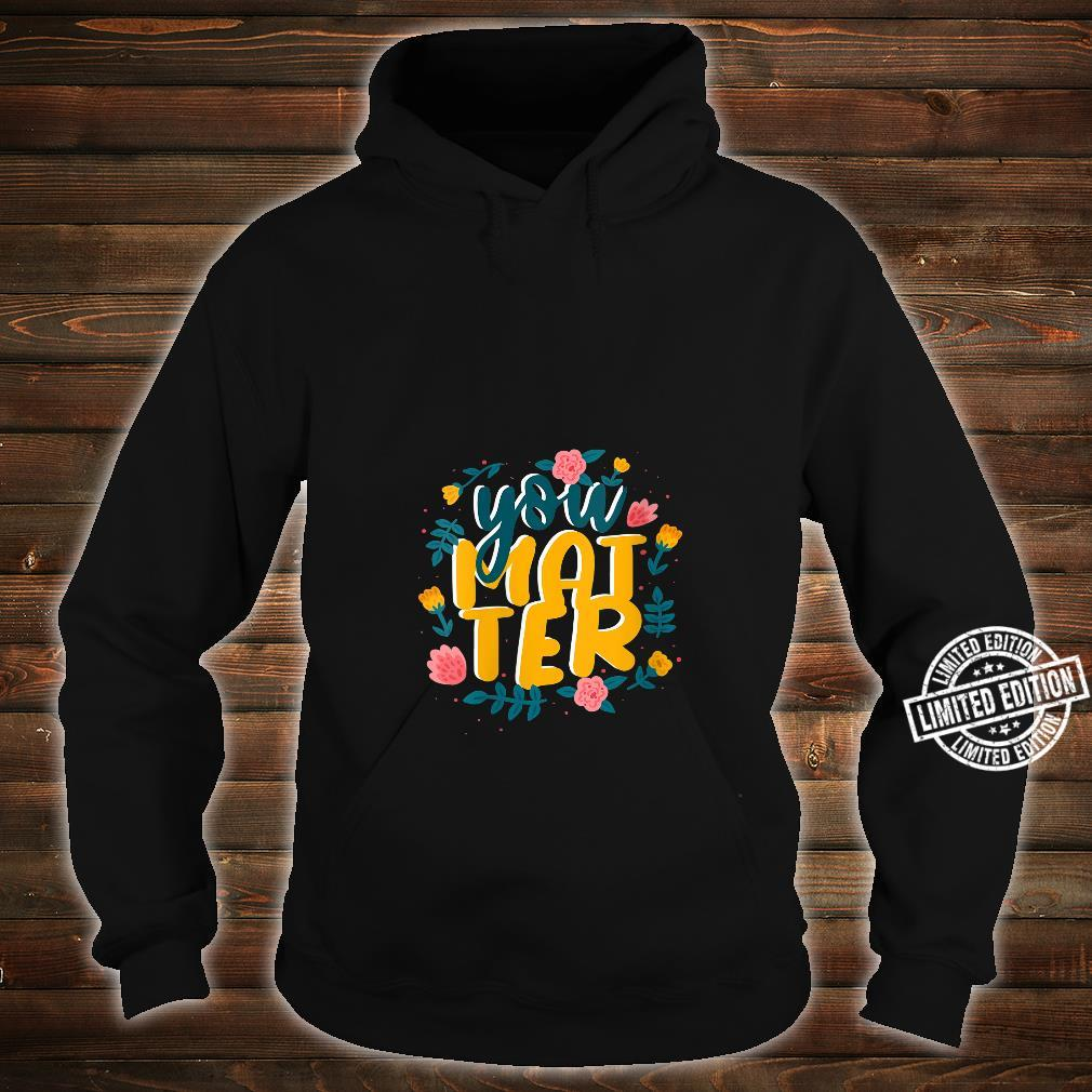 You Are Matter Shirt hoodie
