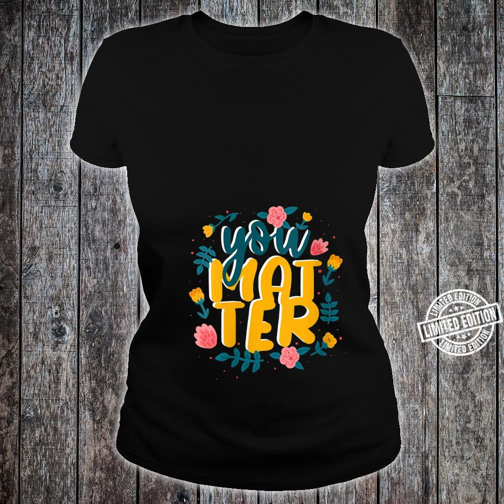 You Are Matter Shirt ladies tee