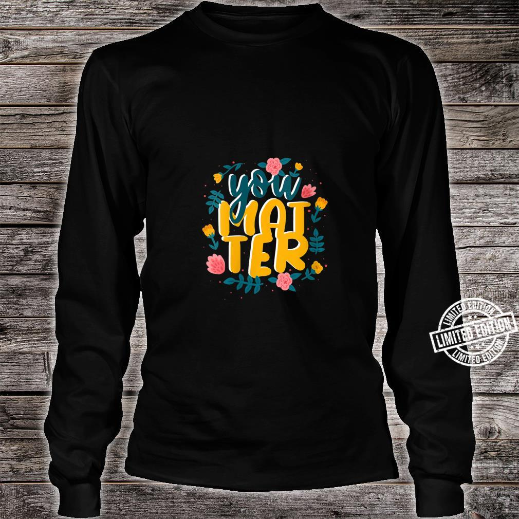 You Are Matter Shirt long sleeved