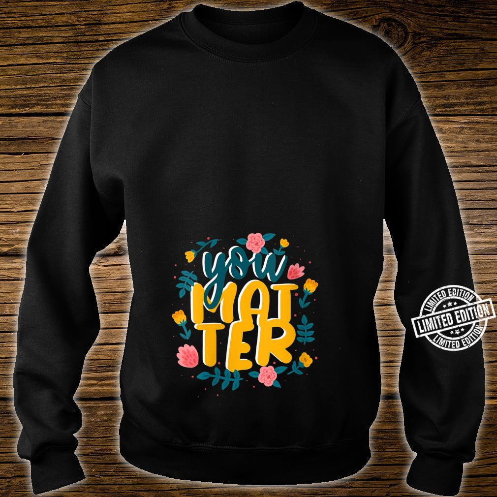You Are Matter Shirt sweater