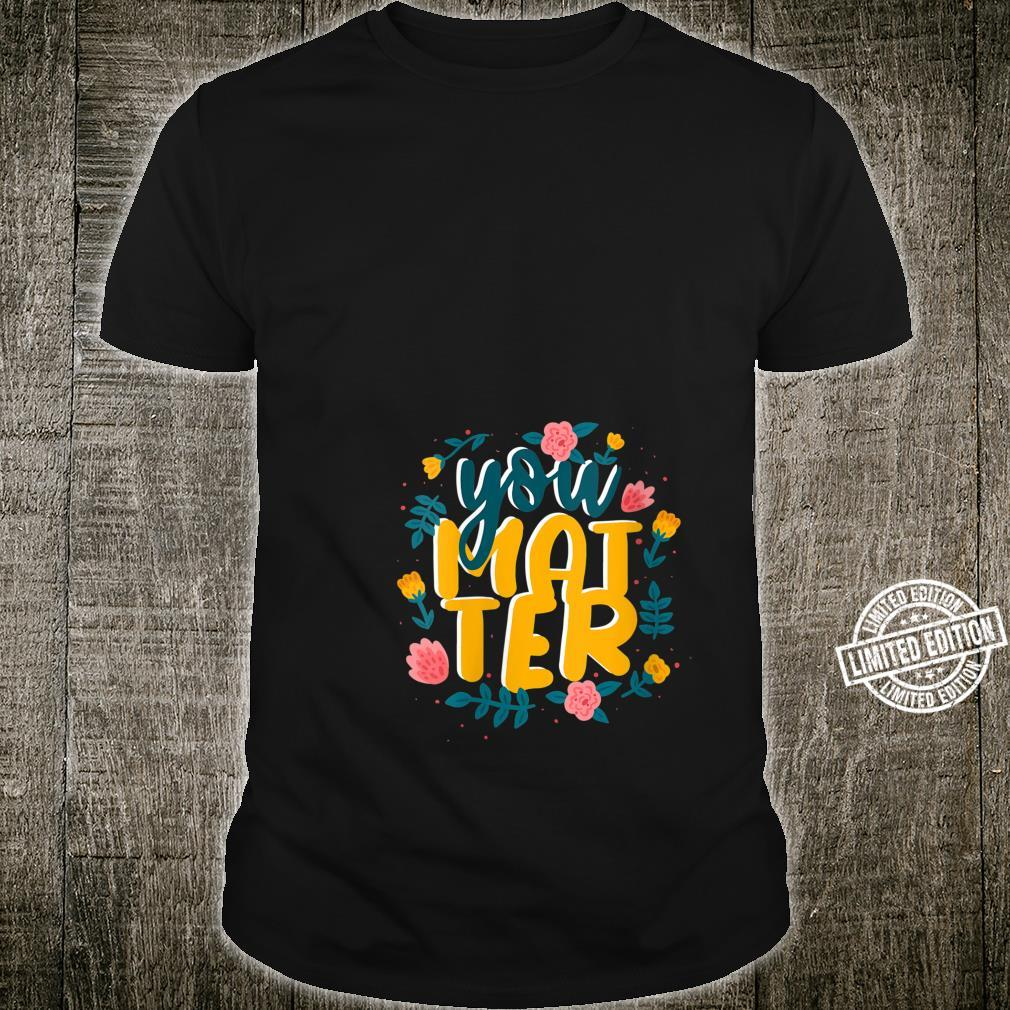 You Are Matter Shirt