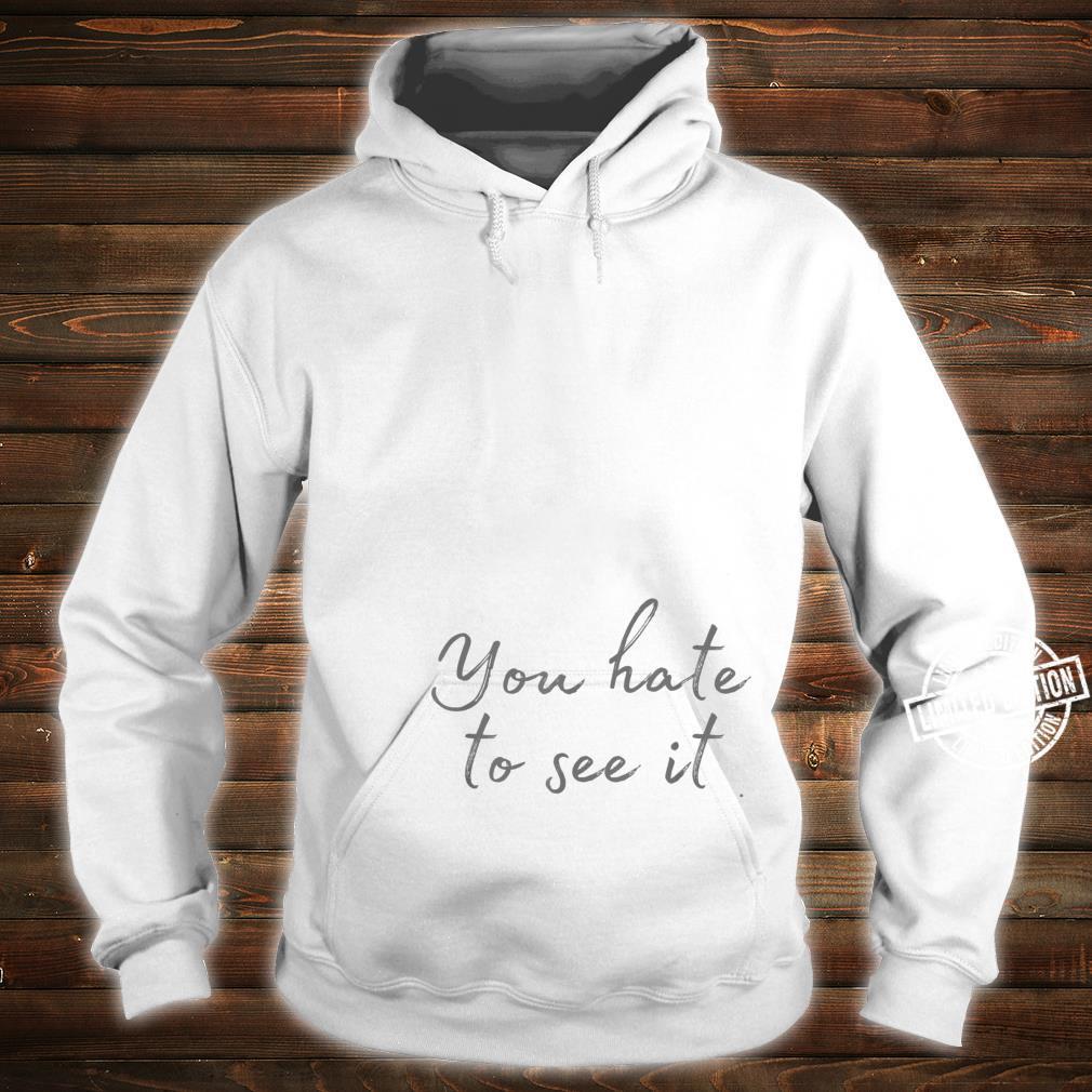 You Hate to See It Meme, Gamer Meme, Video Game Shirt hoodie