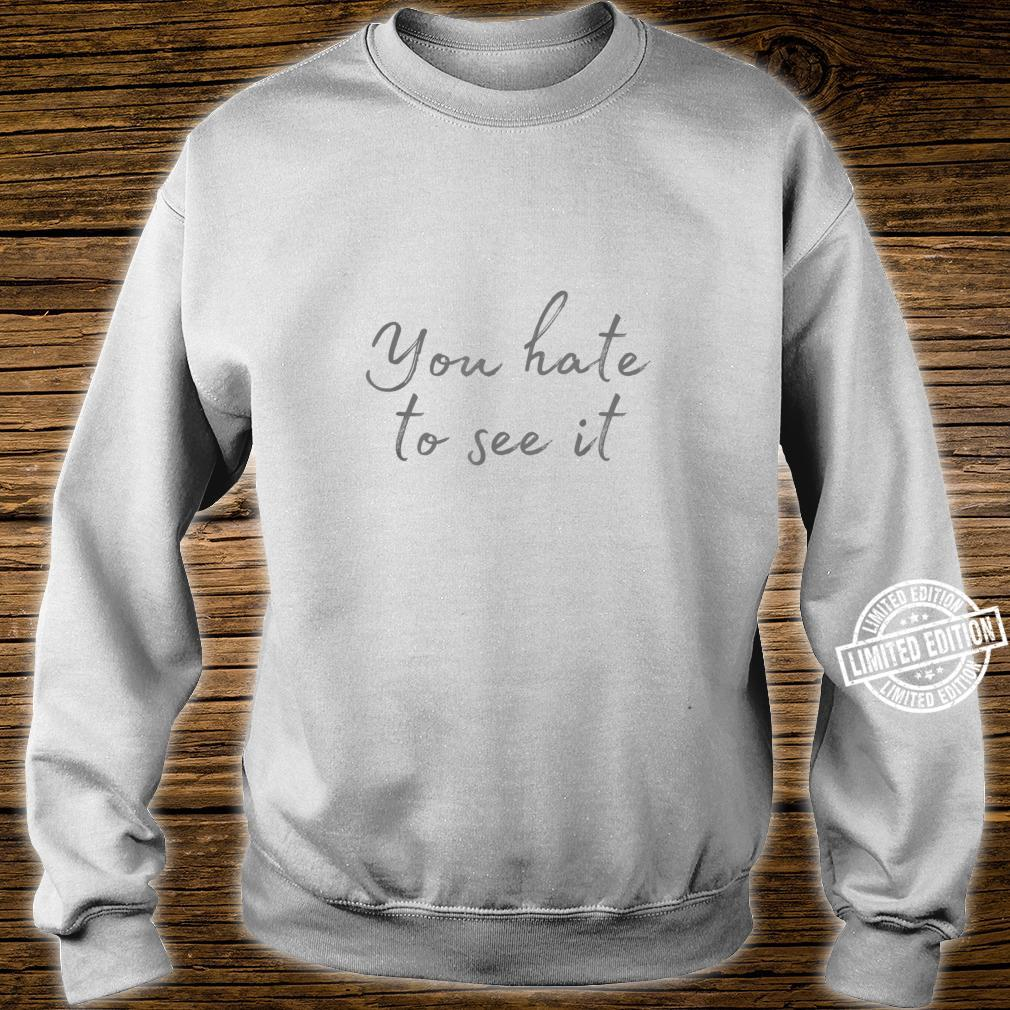 You Hate to See It Meme, Gamer Meme, Video Game Shirt sweater