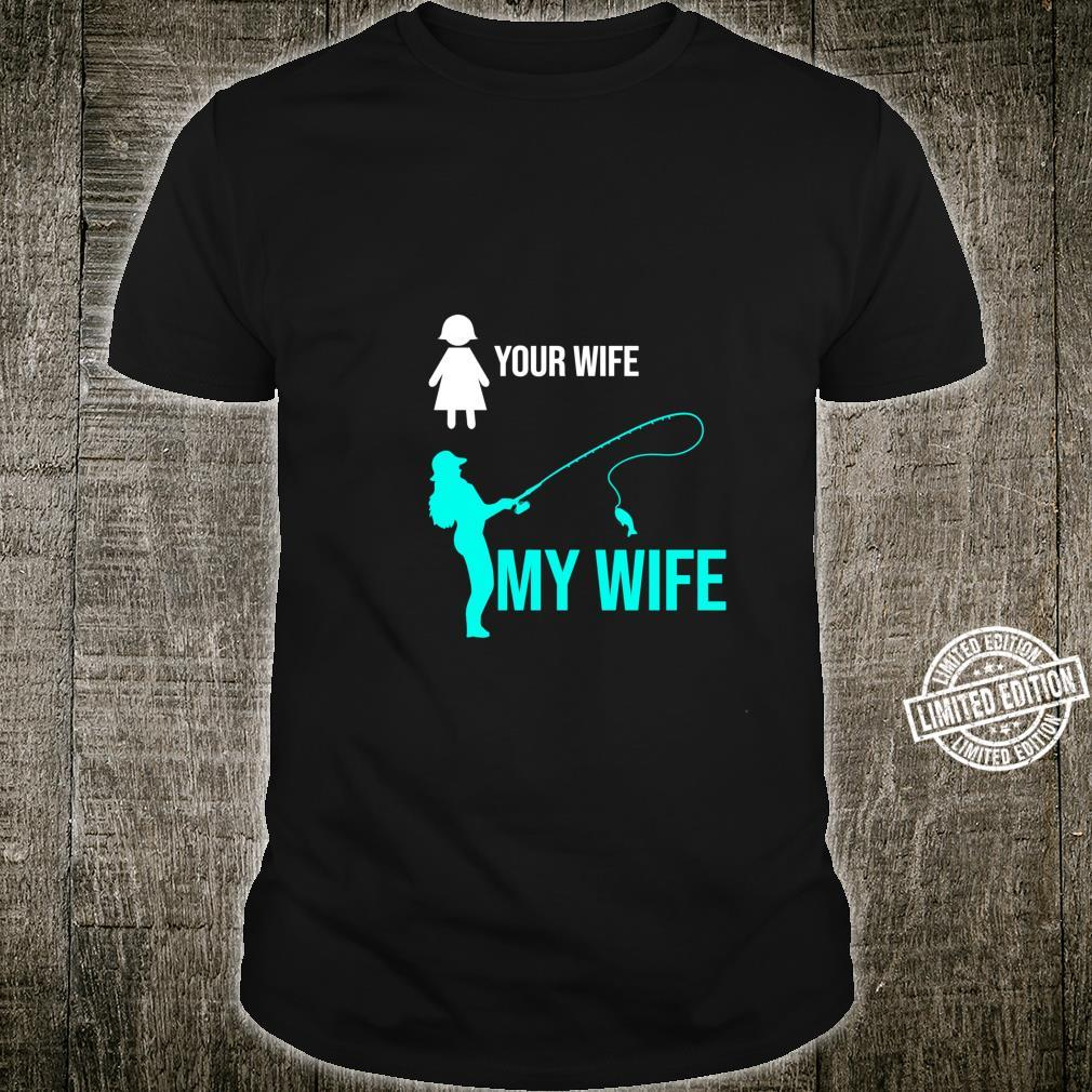 Your Wife My Wife I Fisherman I Fishing Shirt