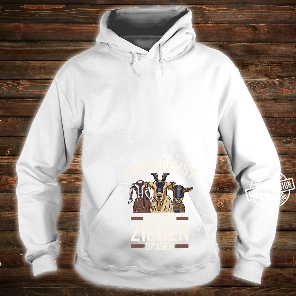 Ziegen Zuhause Ist Wo Meine Ziegen Grasen Hausziegen Ziege Shirt hoodie