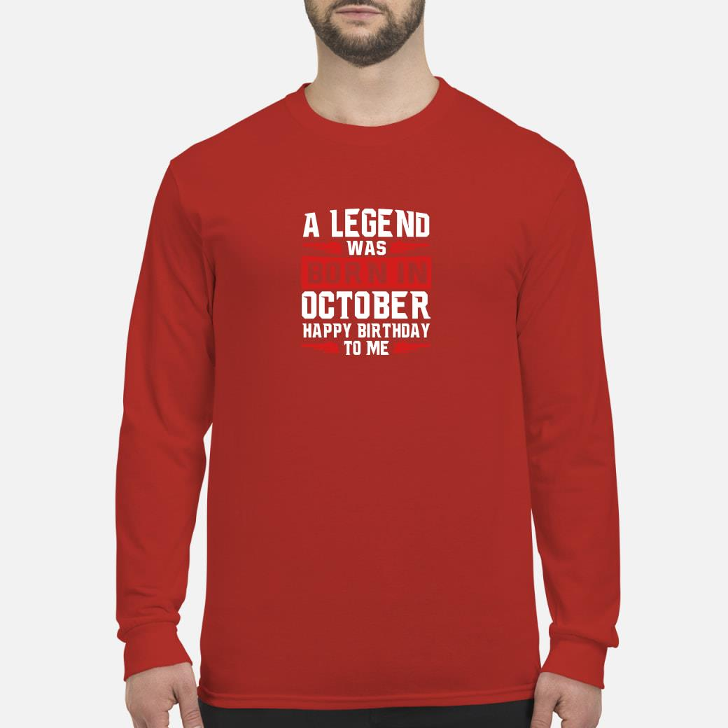 A legend was born in october happy birthday to me shirt long sleeved