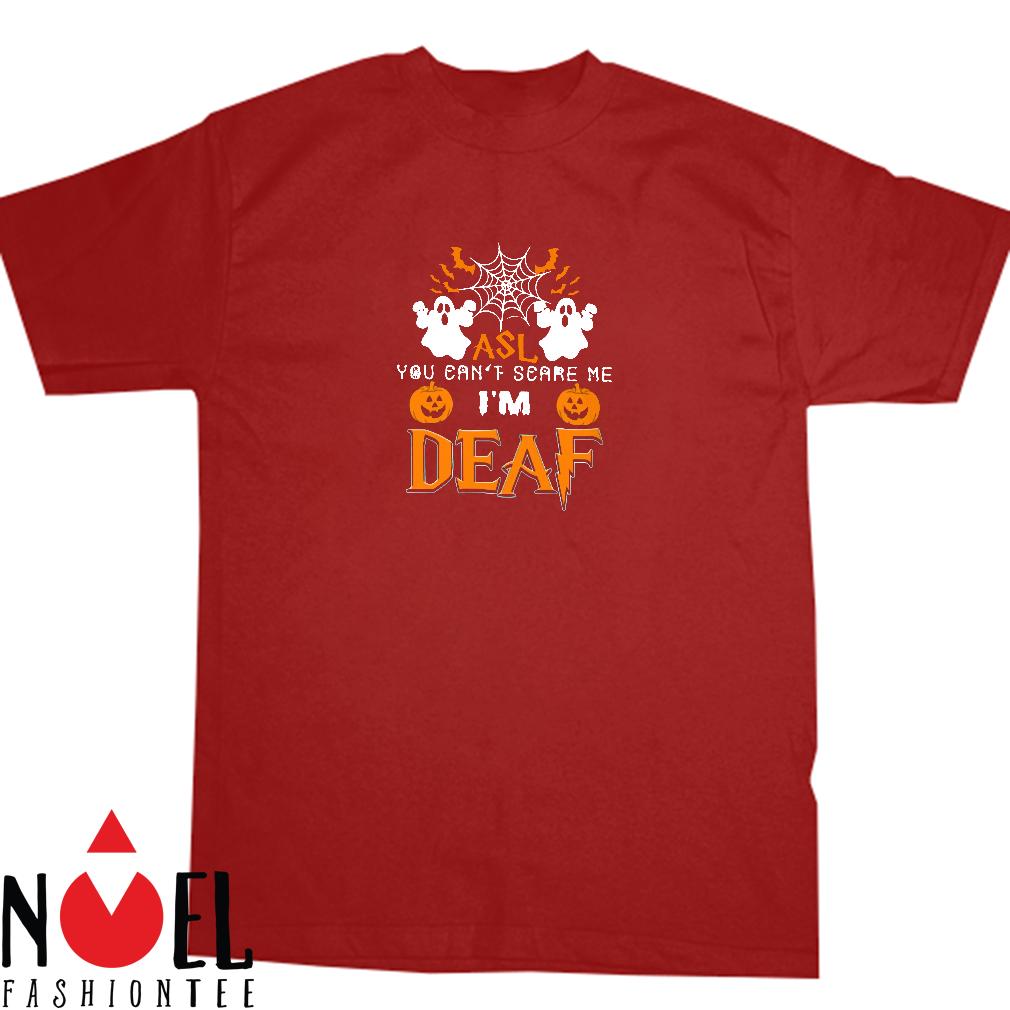 ASL you can't scare me i'm deaf shirt