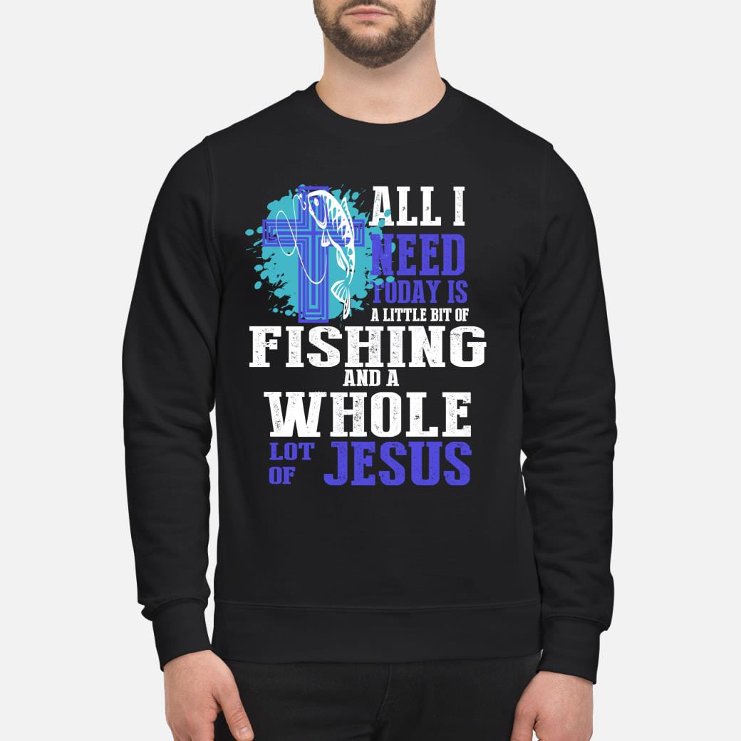 All I Need Is Fishing and Jesus Christian Cross Faith Shirt sweater